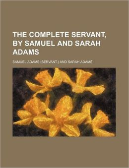 The Complete Servant, by Samuel and Sarah Adams