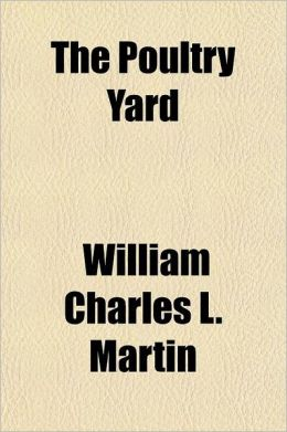 The Poultry Yard; Comprising the Management of All Kinds of Fowls