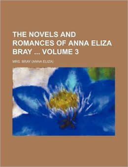 The Novels and Romances of Anna Eliza Bray Volume 3