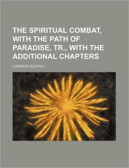 The Spiritual Combat, with the Path of Paradise, Tr., with the Additional Chapters