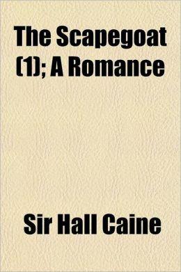 The Scapegoat; A Romance Volume 1