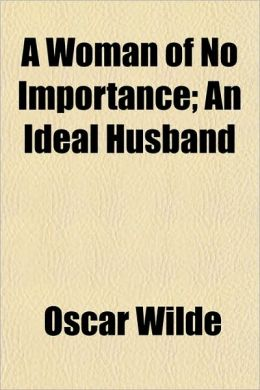 A Woman of No Importance: An Ideal Husband