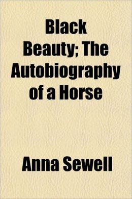Black Beauty; The Autobiography Of A Horse