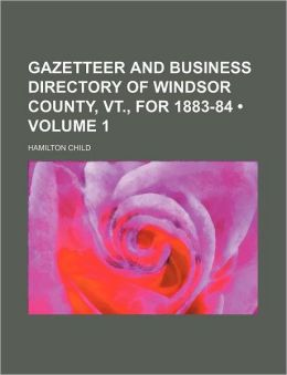Gazetteer and Business Directory of Windsor County, VT., for 1883-84 (Volume 1)
