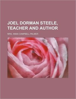 Joel Dorman Steele, Teacher and Author