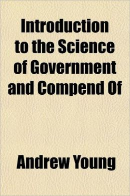 Introduction to the Science of Government and Compend of the Constitutional and Civil Jurisprudence of the United States; With a Brief Treatise on Pol