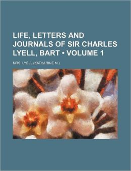 Life, Letters and Journals of Sir Charles Lyell, Bart (Volume 1)