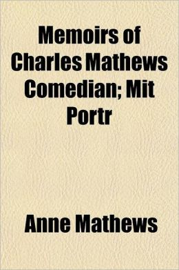 Memoirs of Charles Mathews Comedian Volume 3