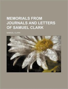 Memorials from Journals and Letters of Samuel Clark