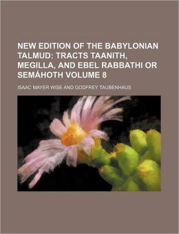 New Edition of the Babylonian Talmud; Tracts Taanith, Megilla, and Ebel Rabbathi or Semã¡Hoth