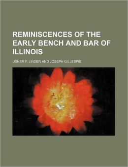 Reminiscences of the Early Bench and Bar of Illinois