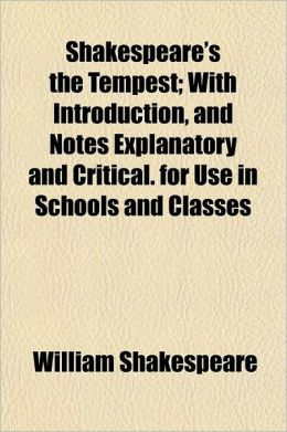 Shakespeare's the Tempest; With Introduction, and Notes Explanatory and Critical. for Use in Schools and Classes