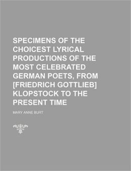 Specimens of the Choicest Lyrical Productions of the Most Celebrated German Poets, from [Friedrich Gottlieb] Klopstock to the Present Time