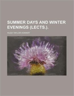 Summer Days and Winter Evenings (Lects.).