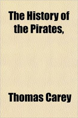 The History of the Pirates; Containing the Lives of Those Noted Pirate Captains, Mission, Bowen, Kidd, Tew, Halsey, White, Condent, Bellamy, Fly, Howa
