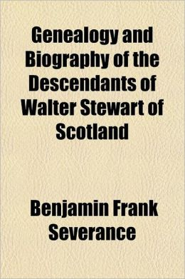 Genealogy and Biography of the Descendants of Walter Stewart of Scotland; And of John Stewart, Who Came to America in 1718, and Settled in Londonderry