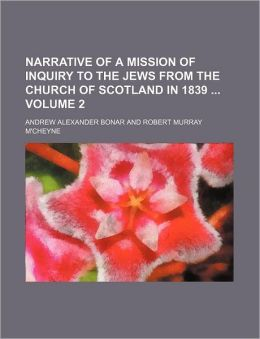Narrative of a Mission of Inquiry to the Jews from the Church of Scotland in 1839 Volume 2