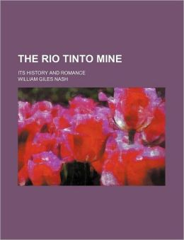 The Rio Tinto Mine; Its History and Romance