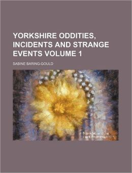 Yorkshire Oddities, Incidents and Strange Events Volume 1
