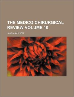 The Medico-Chirurgical Review Volume 10