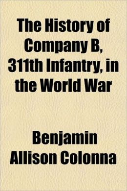The History of Company B, 311th Infantry, in the World War