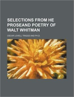 Selections From He Proseand Poetry of Walt Whitman