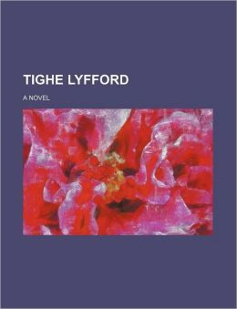 Tighe Lyfford; A Novel