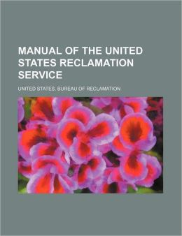 Manual of the United States Reclamation Service