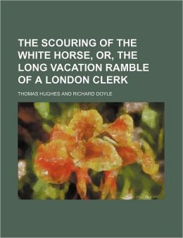 The Scouring of the White Horse, Or, the Long Vacation Ramble of a London Clerk