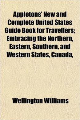 Appletons' New and Complete United States Guide Book for Travellers Volume 1-2; Embracing the Northern, Eastern, Southern, and Western States, Canada,