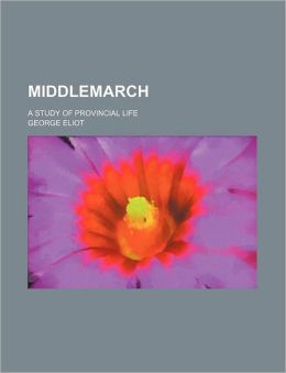 Middlemarch (Volume 16); A Study of Provincial Life