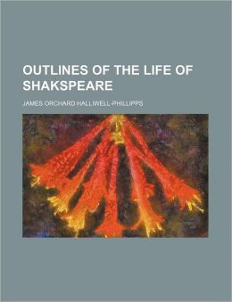 Outlines of the Life of Shakspeare (Volume 1)