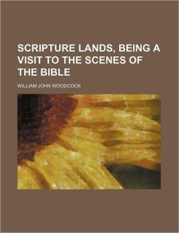 Scripture Lands, Being a Visit to the Scenes of the Bible