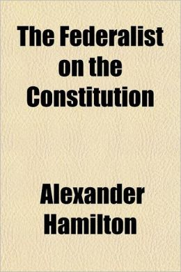 The Federalist: On The New Constitution