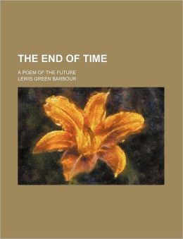 The End Of Time; A Poem Of The Future