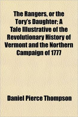 The Rangers, or the Tory's Daughter; A Tale Illustrative of the Revolutionary History of Vermont and the Northern Campaign of 1777