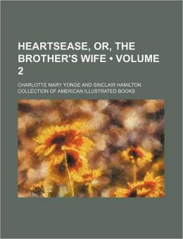 Heartsease, Or, the Brother's Wife (Volume 2)