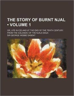 The Story Of Burnt Njal (Volume 1); Or, Life In Iceland At The End Of The Tenth Century. From The Icelandic Of The Njals Saga