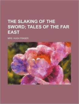 The Slaking of the Sword; Tales of the Far East