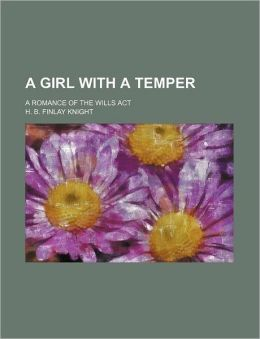 A Girl With A Temper; A Romance Of The Wills Act