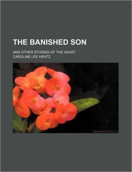The Banished Son; And Other Stories of the Heart