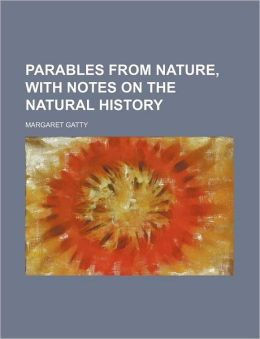Parables from Nature, with Notes on the Natural History