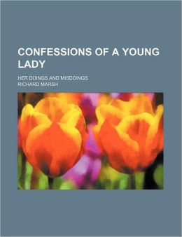 Confessions Of A Young Lady; Her Doings And Misdoings
