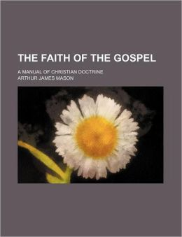 The Faith of the Gospel; A Manual of Christian Doctrine