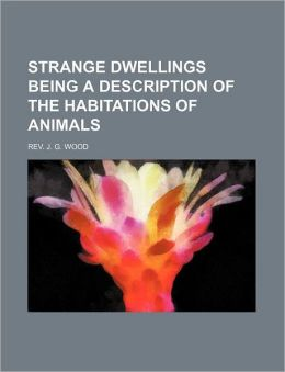 Strange Dwellings Being a Description of the Habitations of Animals