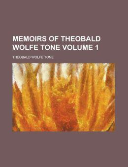 Memoirs of Theobald Wolfe Tone Volume 1