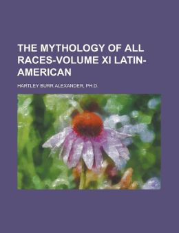 The Mythology of All Races-Volume XI Latin-American
