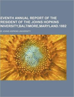 Seventh Annual Report of the President of The Johns Hopkins University,Baltimore,Maryland.1882