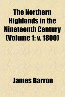 The Northern Highlands In The Nineteenth Century (Volume 1; V. 1800)