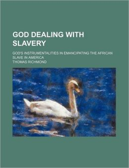 God Dealing With Slavery; God's Instrumentalities In Emancipating The African Slave In America